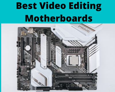 Best Video Editing Motherboards